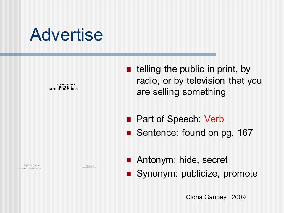 Advertise telling the public in print, by radio, or by television that you are selling something Part of Speech: Verb Sentence: found on pg. 167 Anton