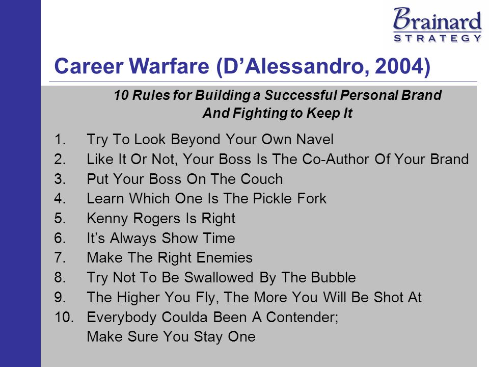 Career Warfare (DAlessandro, 2004) 10 Rules for Building a Successful Personal Brand And Fighting to Keep It 1.Try To Look Beyond Your Own Navel 2.Lik