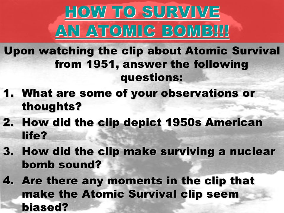 HOW TO SURVIVE AN ATOMIC BOMB!!. HOW TO SURVIVE AN ATOMIC BOMB!!.