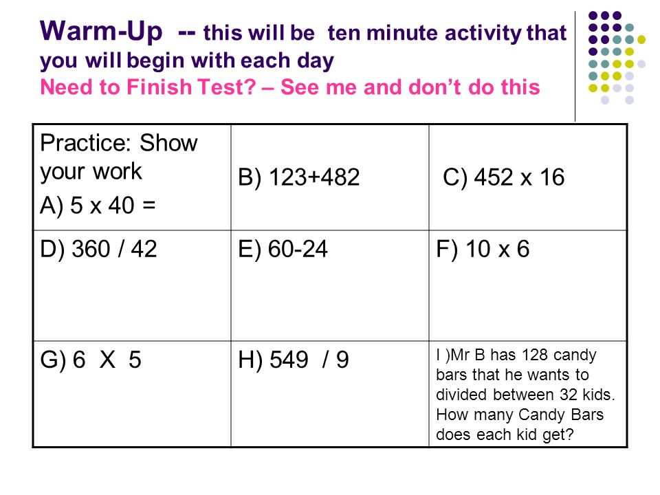 Warm-Up -- this will be ten minute activity that you will begin with each day Need to Finish Test? – See me and dont do this Practice: Show your work