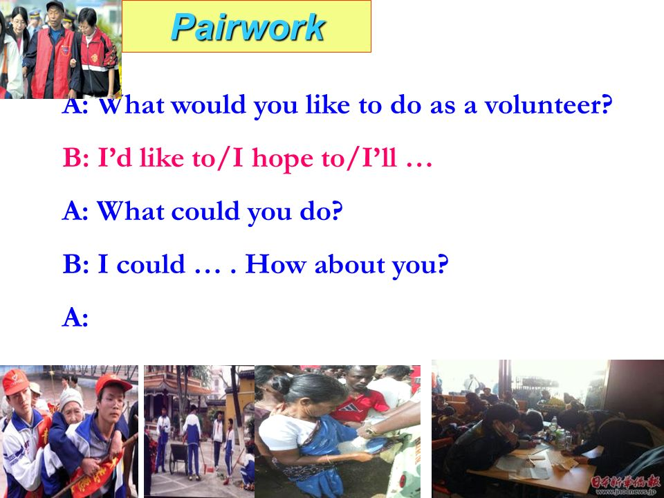 Pairwork Pairwork A: What would you like to do as a volunteer.