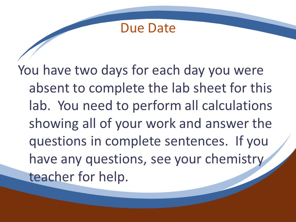 Due Date You have two days for each day you were absent to complete the lab sheet for this lab. You need to perform all calculations showing all of yo