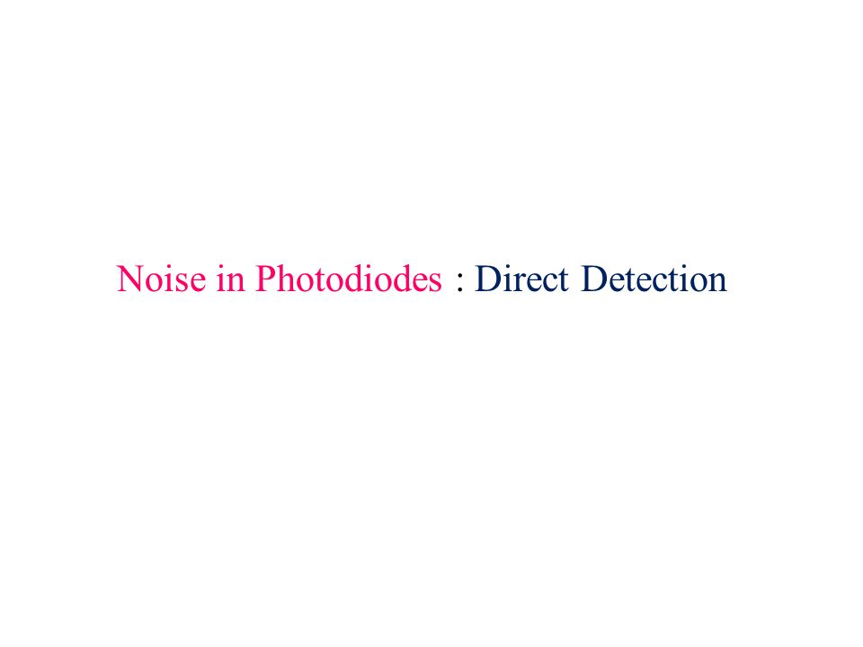 Noise in Photodiodes : Direct Detection
