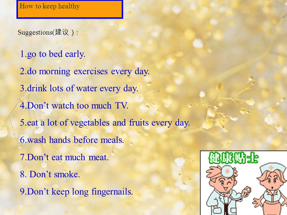 How to keep healthy 1.go to bed early. 2.do morning exercises every day.