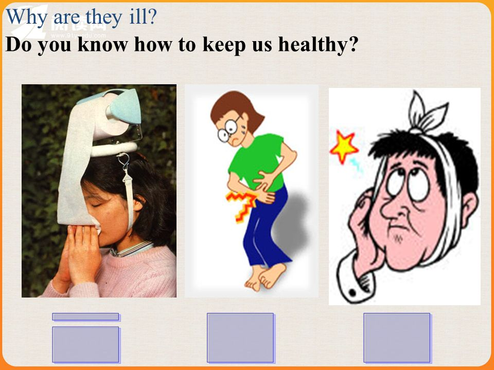 Do you know how to keep us healthy? Why are they ill?