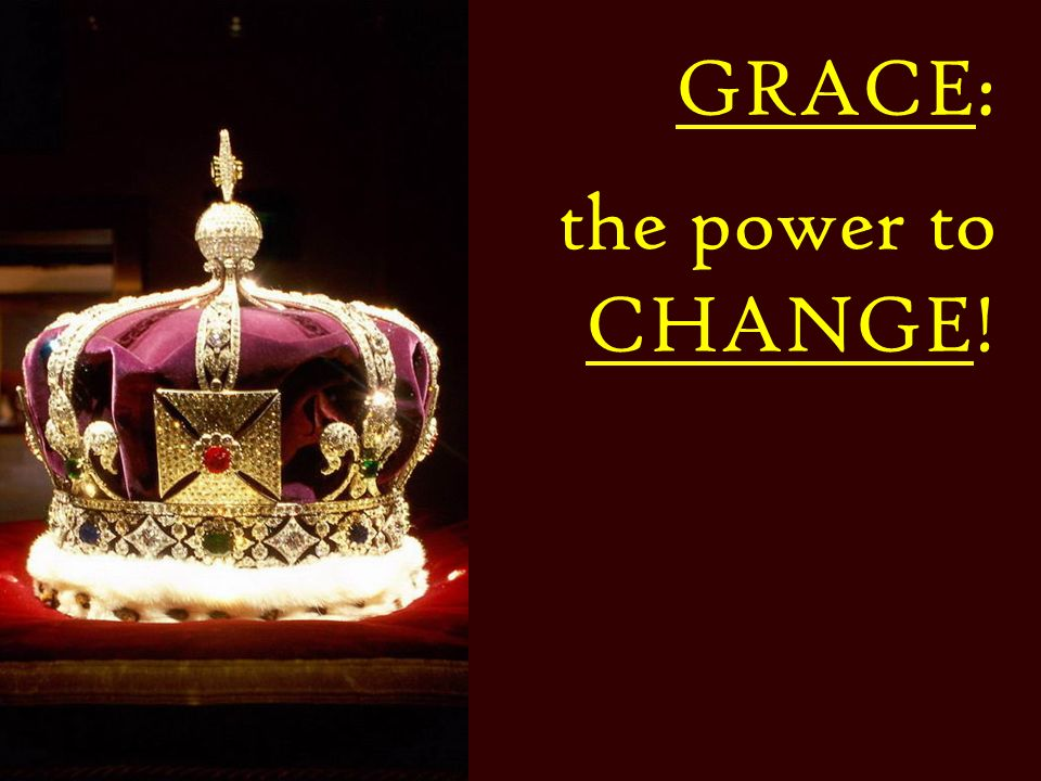 GRACE: the power to CHANGE!