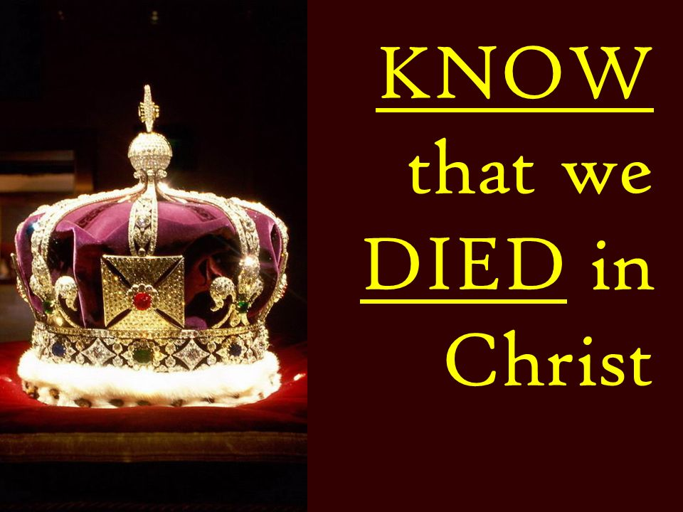 KNOW that we DIED in Christ