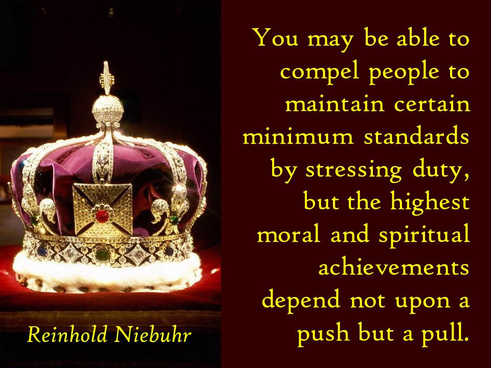You may be able to compel people to maintain certain minimum standards by stressing duty, but the highest moral and spiritual achievements depend not