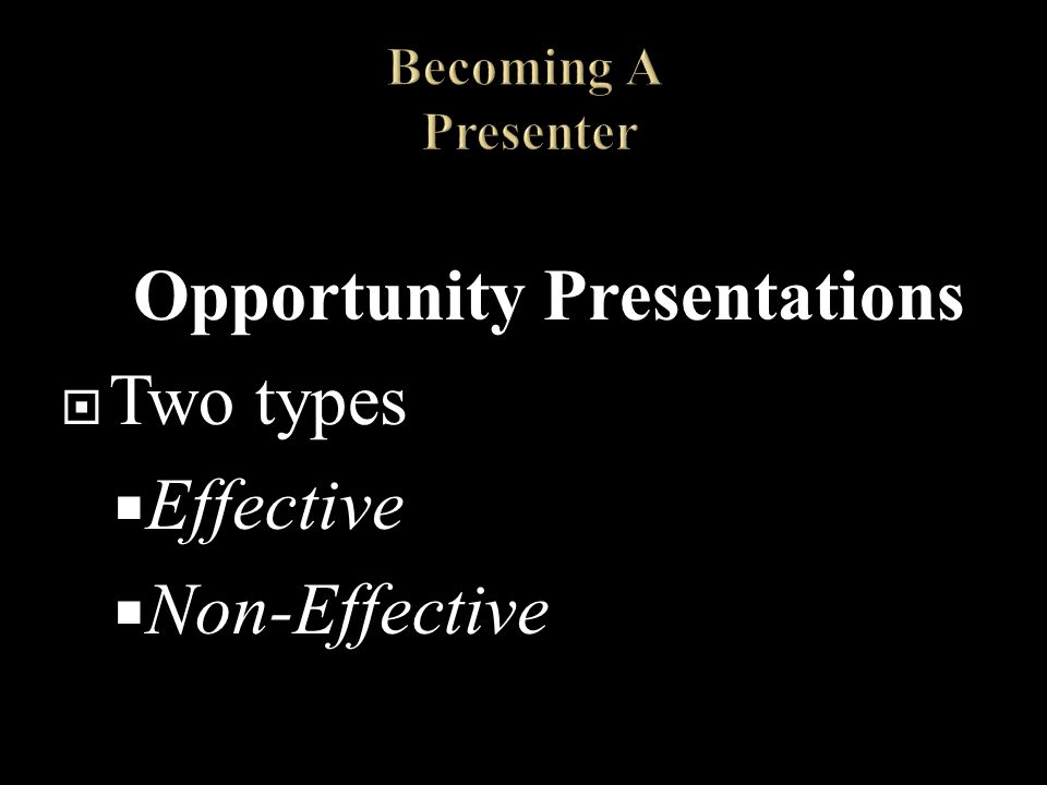Opportunity Presentations Two types Effective Non-Effective 1/9/2014 17