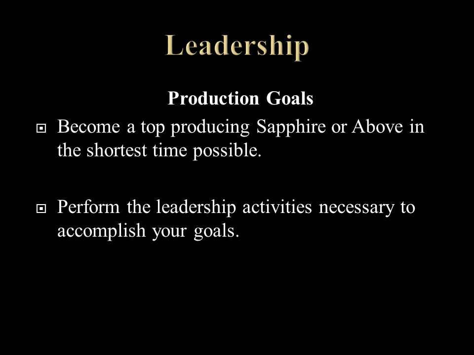 Production Goals Become a top producing Sapphire or Above in the shortest time possible.