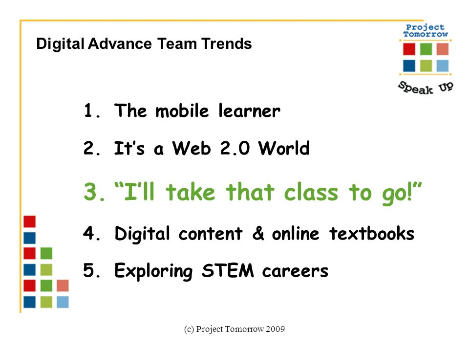 (c) Project Tomorrow 2009 1.The mobile learner 2.Its a Web 2.0 World 3.Ill take that class to go.