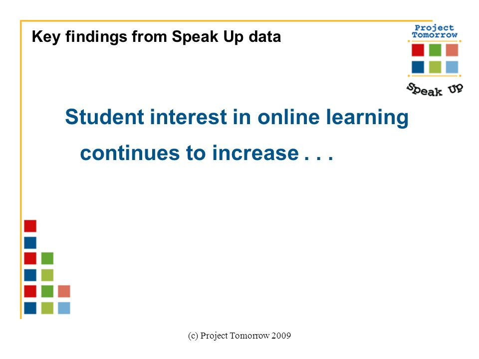 (c) Project Tomorrow 2009 Student interest in online learning continues to increase...