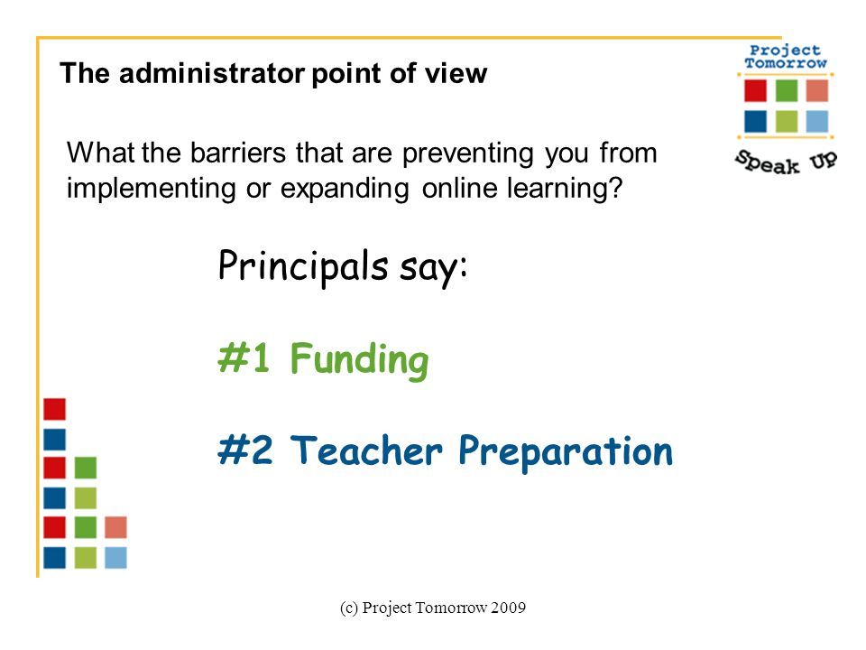 (c) Project Tomorrow 2009 The administrator point of view What the barriers that are preventing you from implementing or expanding online learning.
