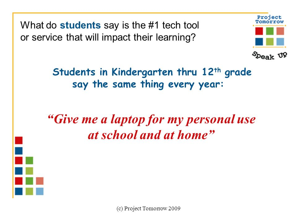 (c) Project Tomorrow 2009 Students in Kindergarten thru 12 th grade say the same thing every year: What do students say is the #1 tech tool or service that will impact their learning.
