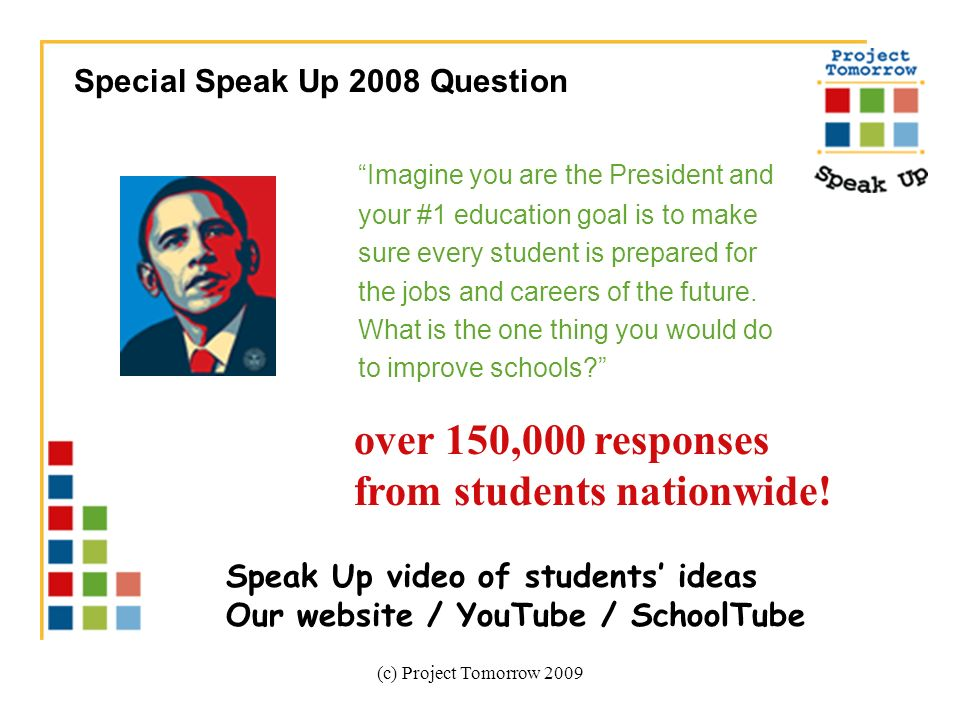 (c) Project Tomorrow 2009 Imagine you are the President and your #1 education goal is to make sure every student is prepared for the jobs and careers of the future.