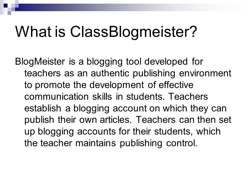 What is ClassBlogmeister? BlogMeister is a blogging tool developed for teachers as an authentic publishing environment to promote the development of e