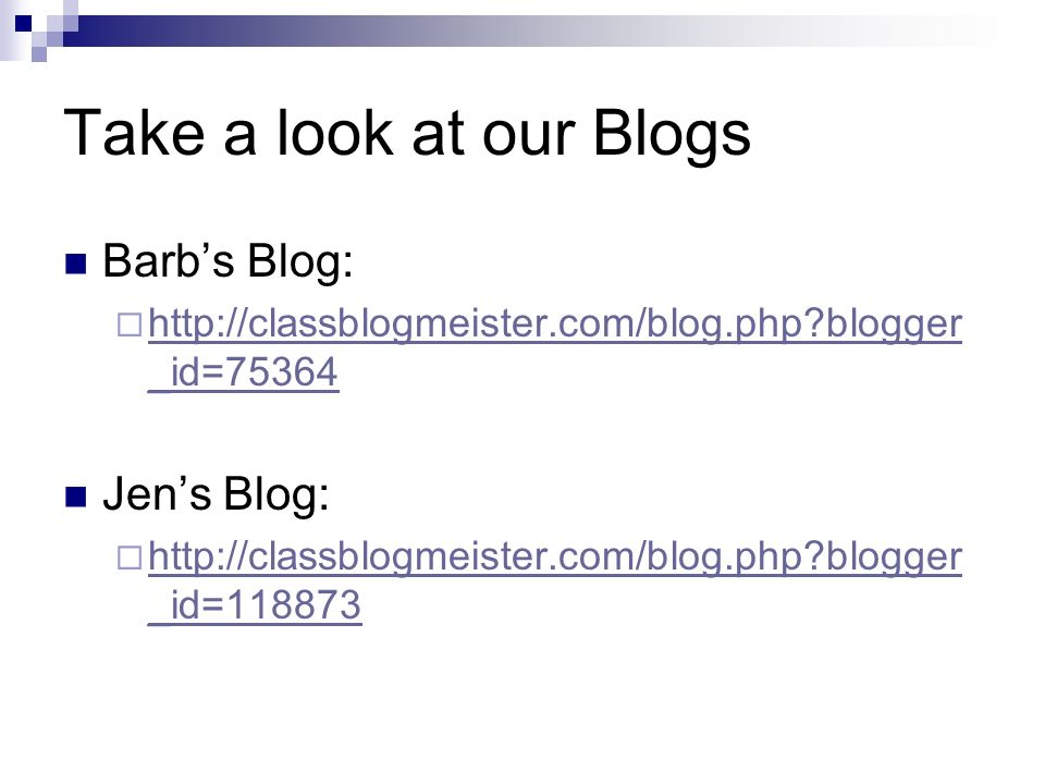 Take a look at our Blogs Barbs Blog: http://classblogmeister.com/blog.php?blogger _id=75364 http://classblogmeister.com/blog.php?blogger _id=75364 Jen
