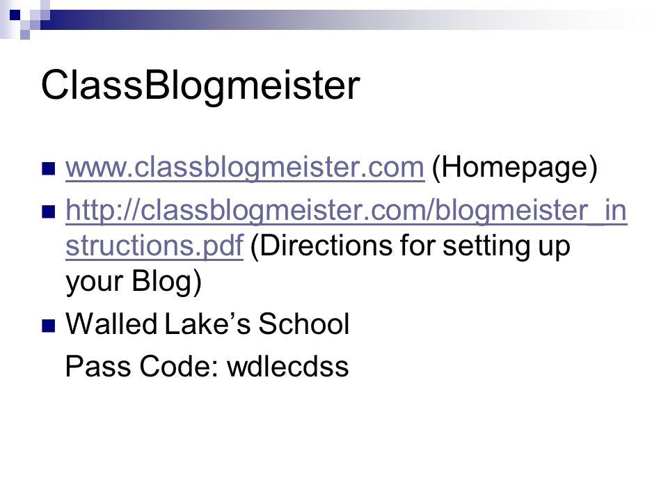 ClassBlogmeister www.classblogmeister.com (Homepage) www.classblogmeister.com http://classblogmeister.com/blogmeister_in structions.pdf (Directions for setting up your Blog) http://classblogmeister.com/blogmeister_in structions.pdf Walled Lakes School Pass Code: wdlecdss