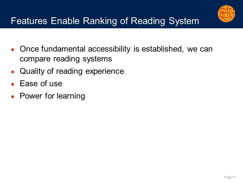 Page 11 Features Enable Ranking of Reading System Once fundamental accessibility is established, we can compare reading systems Quality of reading experience Ease of use Power for learning