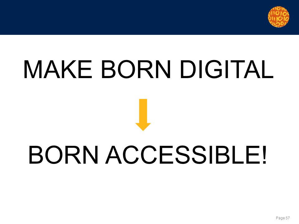 Page 57 MAKE BORN DIGITAL BORN ACCESSIBLE!