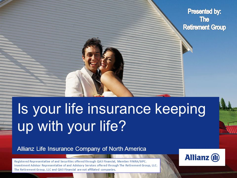 M-3982 Allianz Life Insurance Company of North America M-3982 Is your life insurance keeping up with your life? Registered Representative of and Secur