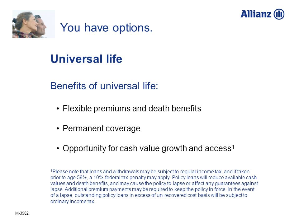 M-3982 You have options. Universal life Benefits of universal life: Flexible premiums and death benefits Permanent coverage Opportunity for cash value