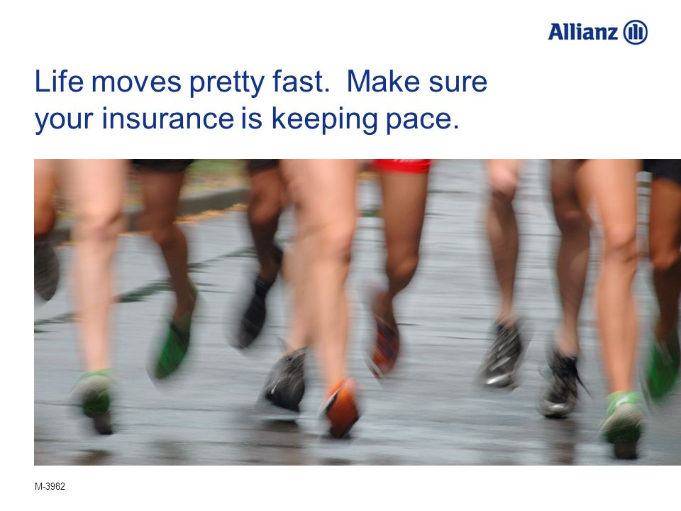M-3982 Life moves pretty fast. Make sure your insurance is keeping pace.