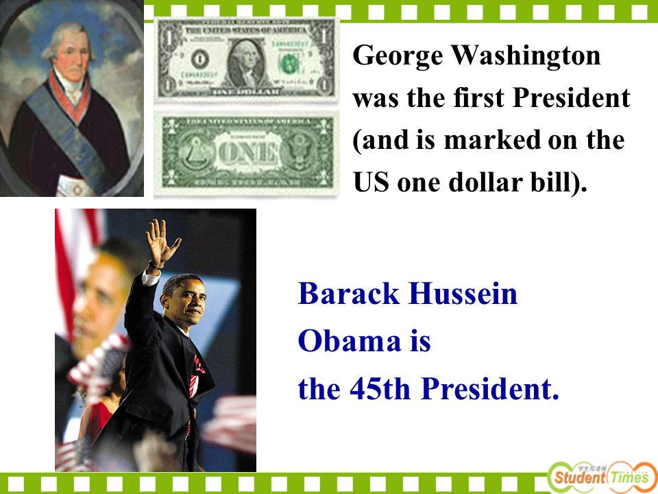 11. The 44th president --- Geoge W. Bush 10. The first president --- Washington