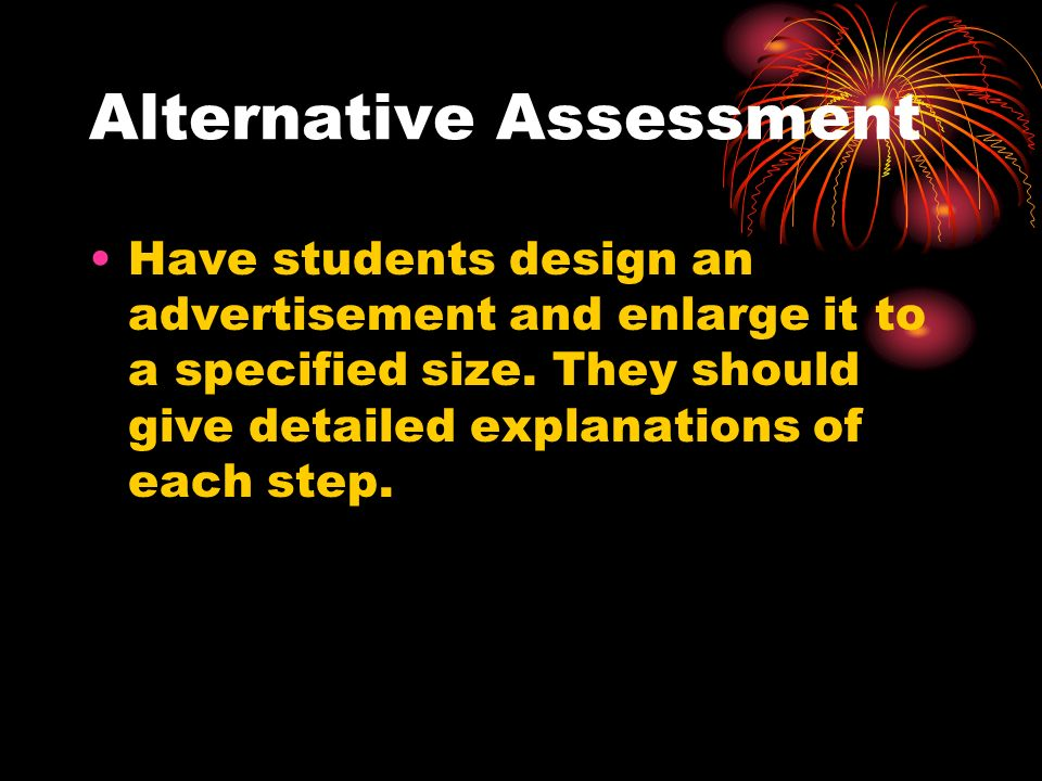 Alternative Assessment Have students design an advertisement and enlarge it to a specified size. They should give detailed explanations of each step.