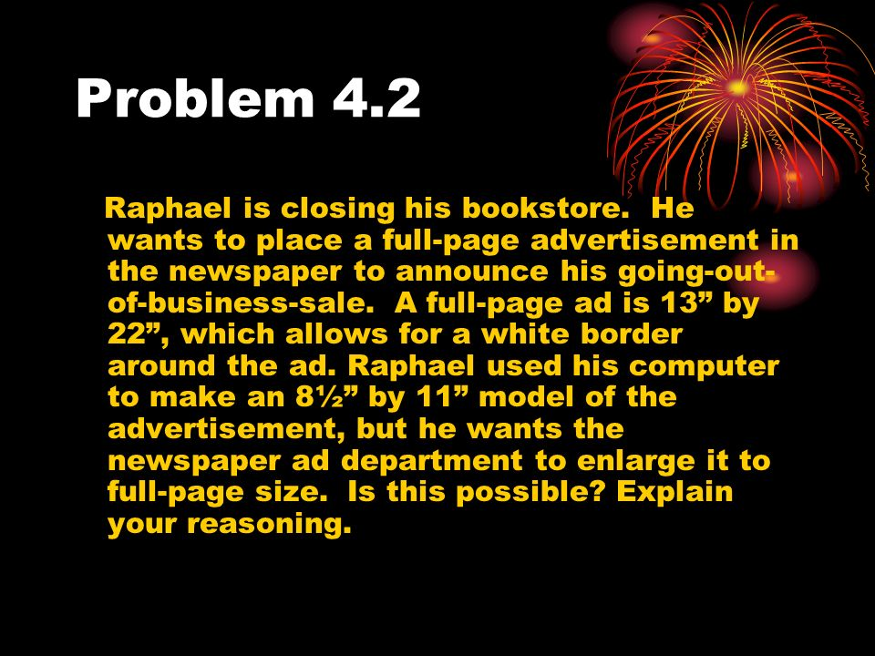 Problem 4.2 Raphael is closing his bookstore. He wants to place a full-page advertisement in the newspaper to announce his going-out- of-business-sale