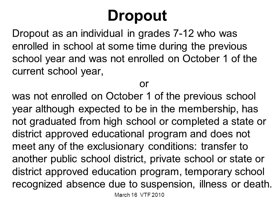 March 16 VTF 2010 Dropout Dropout as an individual in grades 7-12 who was enrolled in school at some time during the previous school year and was not