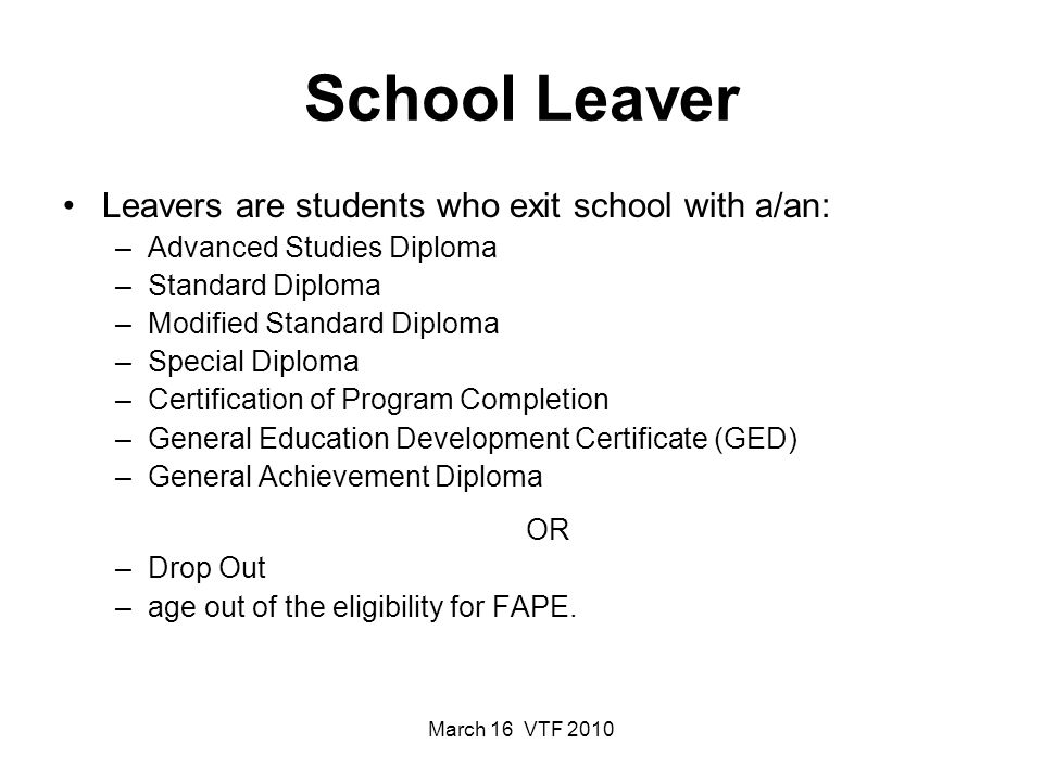 March 16 VTF 2010 School Leaver Leavers are students who exit school with a/an: –Advanced Studies Diploma –Standard Diploma –Modified Standard Diploma