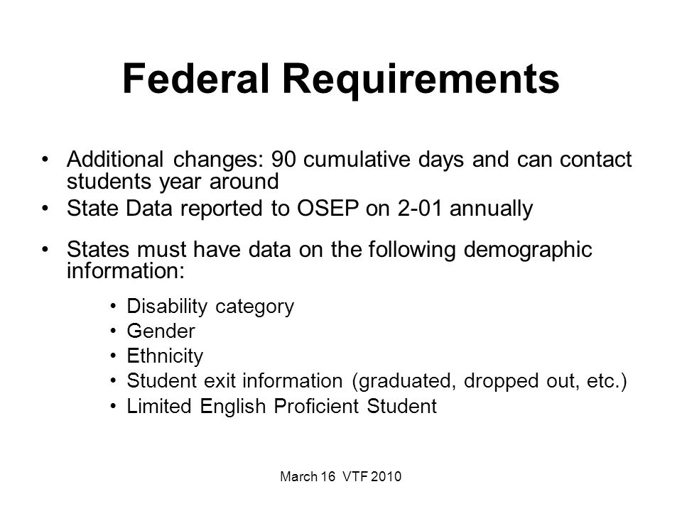 March 16 VTF 2010 Federal Requirements Additional changes: 90 cumulative days and can contact students year around State Data reported to OSEP on 2-01