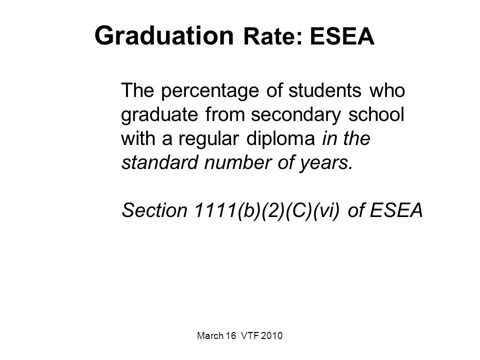 March 16 VTF 2010 The percentage of students who graduate from secondary school with a regular diploma in the standard number of years. Section 1111(b
