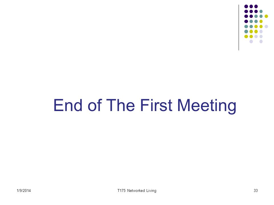 End of The First Meeting 33T175 Networked Living1/9/2014