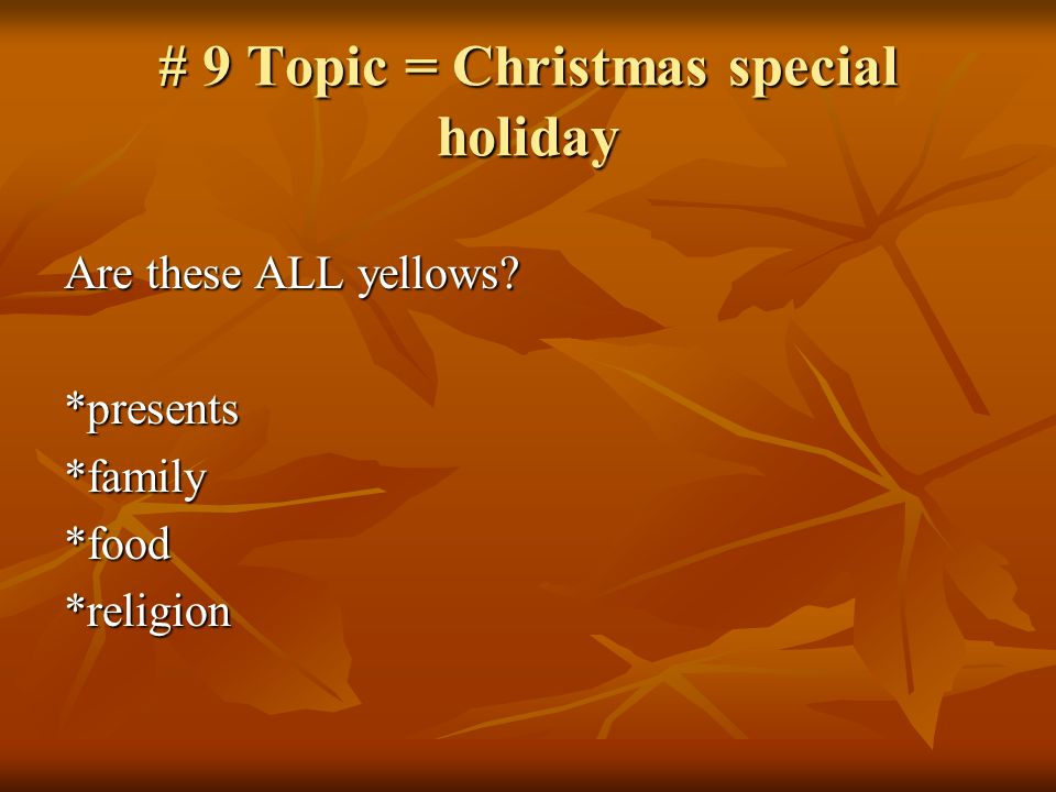 # 9 Topic = Christmas special holiday Are these ALL yellows? *presents*family*food*religion
