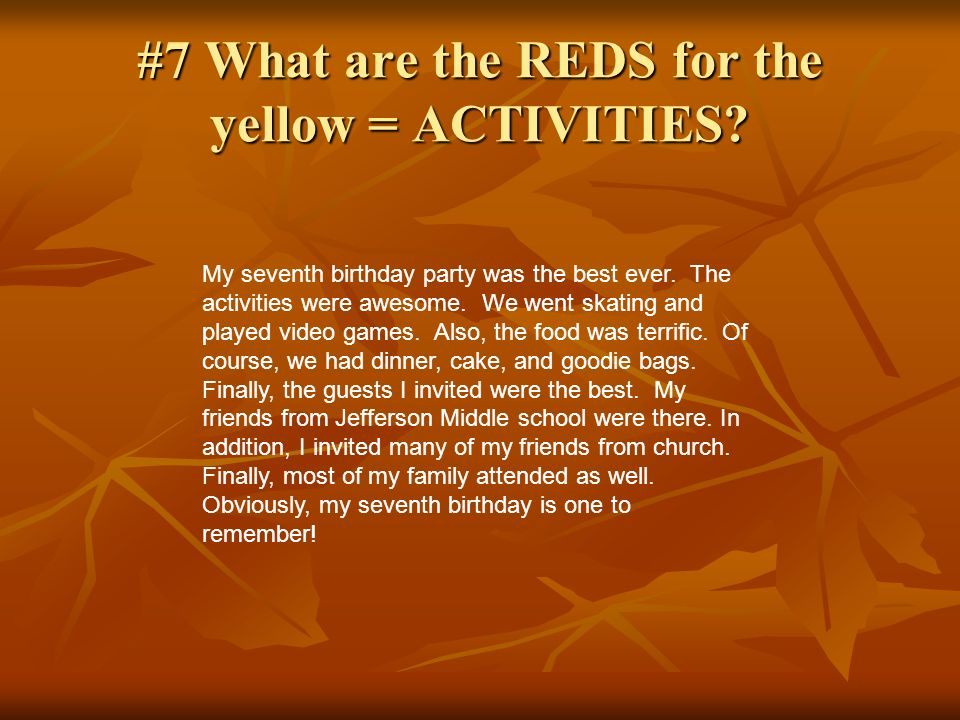 #7 What are the REDS for the yellow = ACTIVITIES? My seventh birthday party was the best ever. The activities were awesome. We went skating and played
