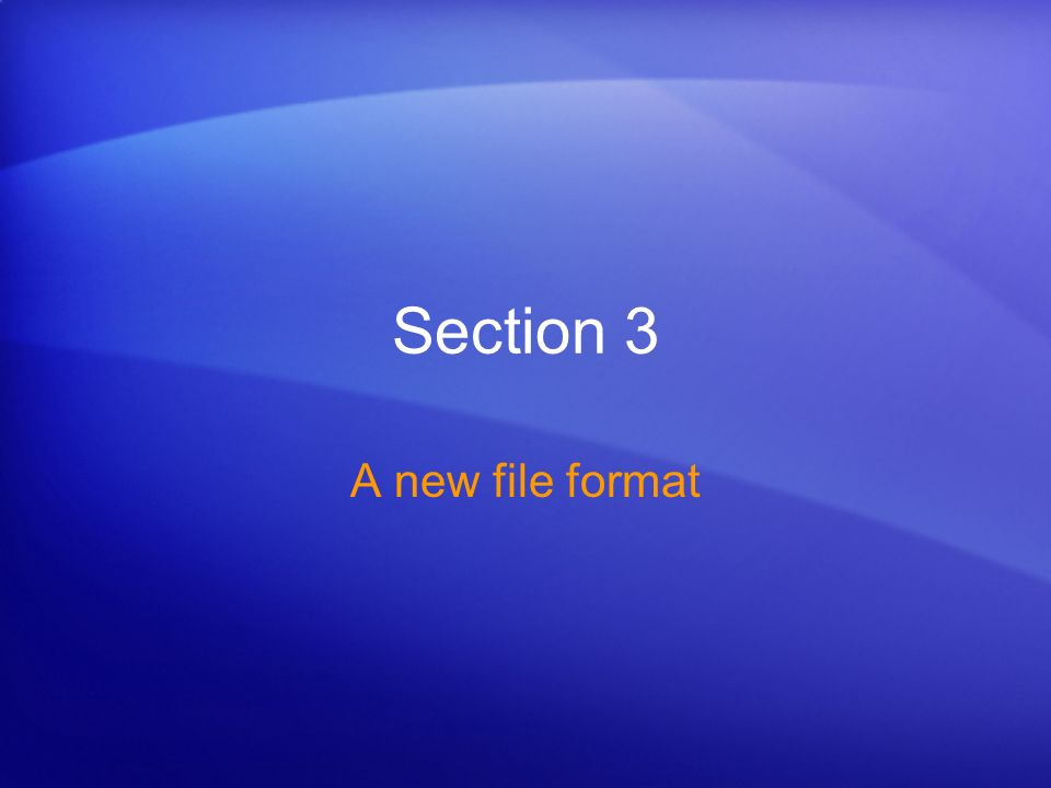 Section 3 A new file format