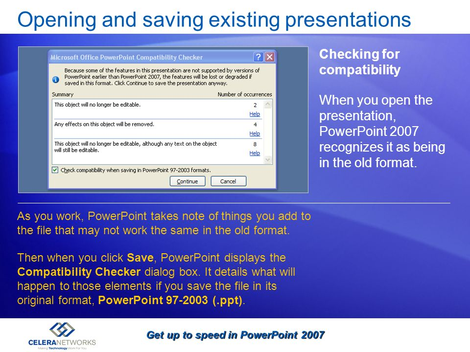 Get up to speed in PowerPoint 2007 Opening and saving existing presentations Checking for compatibility As you work, PowerPoint takes note of things y