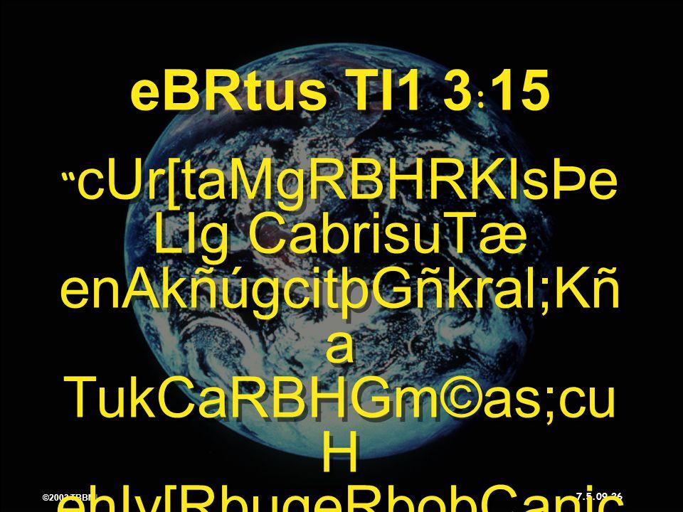 ©2003 TBBMI 7.5.09. 26 ©2003 TBBMI 7.5.09. eBRtus TI1 3 : 15 cUr[taMgRBHRKIsÞe LIg CabrisuTæ enAkñúgcitþGñkral;Kñ a TukCaRBHGm©as;cu H ehIy[RbugeRbobC