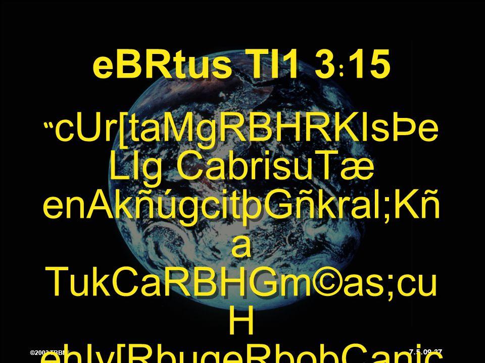 ©2003 TBBMI 7.5.09. 27 ©2003 TBBMI 7.5.09. eBRtus TI1 3 : 15 cUr[taMgRBHRKIsÞe LIg CabrisuTæ enAkñúgcitþGñkral;Kñ a TukCaRBHGm©as;cu H ehIy[RbugeRbobC