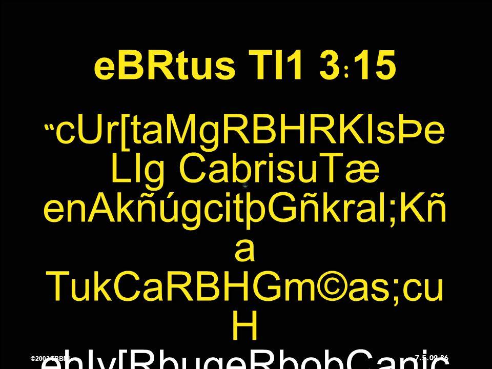 ©2003 TBBMI 7.5.09. 36 ©2003 TBBMI 7.5.09. eBRtus TI1 3 : 15 cUr[taMgRBHRKIsÞe LIg CabrisuTæ enAkñúgcitþGñkral;Kñ a TukCaRBHGm©as;cu H ehIy[RbugeRbobC