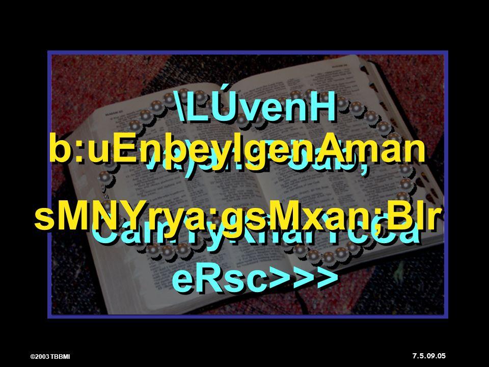 ©2003 TBBMI 7.5.09. \LÚvenH va)antPöab; CamYyKñarYcCa eRsc>>> \LÚvenH va)antPöab; CamYyKñarYcCa eRsc>>> b:uEnþeyIgenAman sMNYrya:gsMxan;BIr b:uEnþeyIg