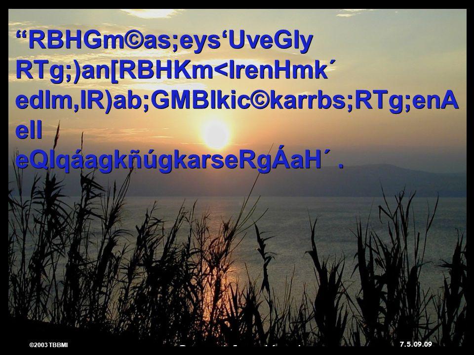 ©2003 TBBMI 7.5.09. RBHGm©as;eysUveGIy RTg;)an[RBHKm<IrenHmk´ edIm,IR)ab;GMBIkic©karrbs;RTg;enA elI eQIqáagkñúgkarseRgÁaH´. RBHGm©as;eysUveGIy RTg;)an