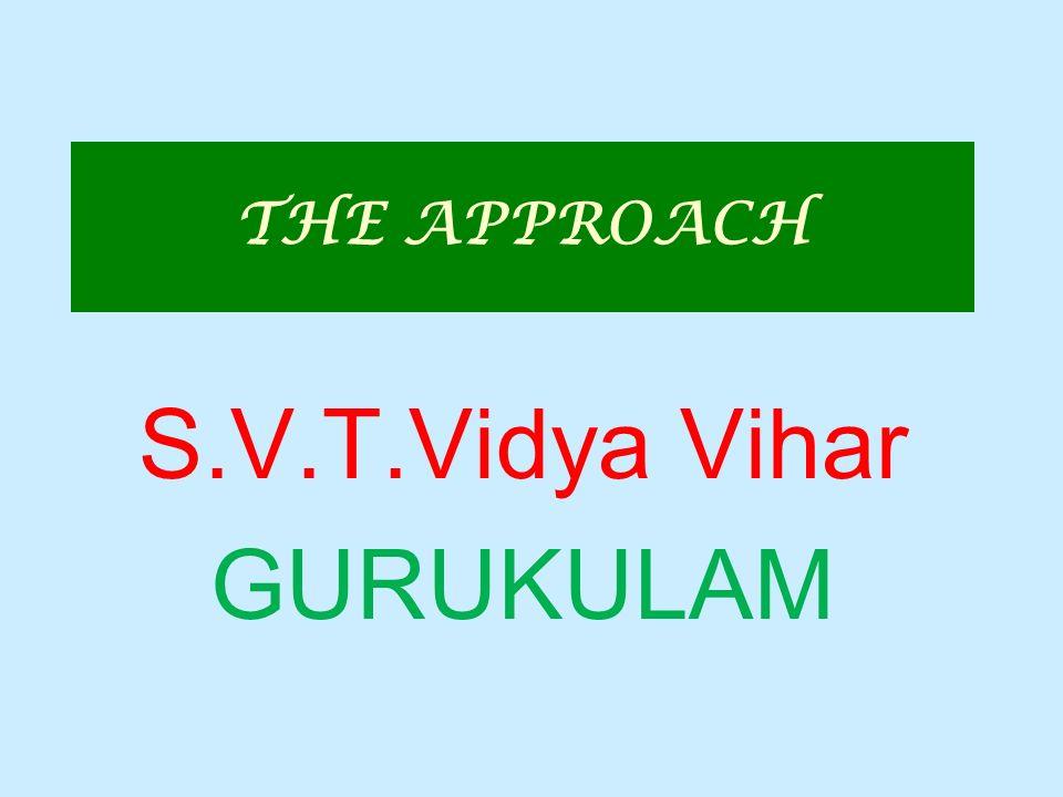 THE APPROACH S.V.T.Vidya Vihar GURUKULAM
