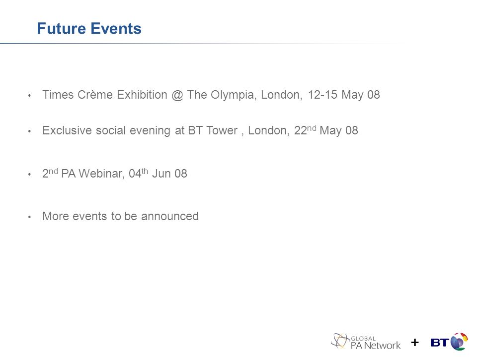 Future Events Times Crème Exhibition @ The Olympia, London, 12-15 May 08 Exclusive social evening at BT Tower, London, 22 nd May 08 2 nd PA Webinar, 04 th Jun 08 More events to be announced