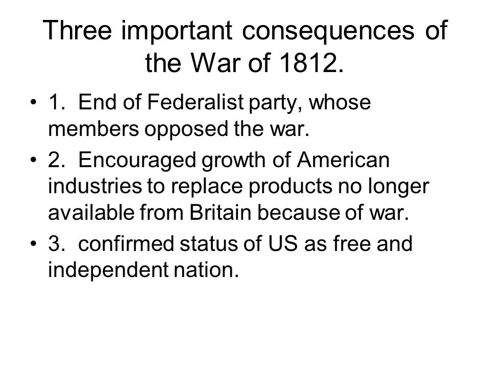 Three important consequences of the War of