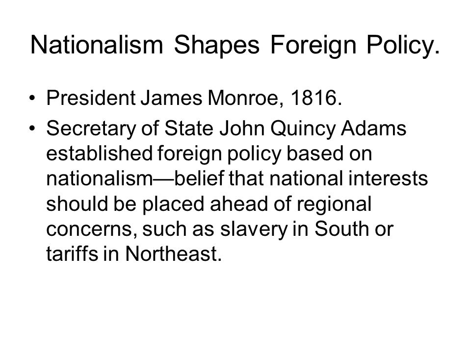 Nationalism Shapes Foreign Policy. President James Monroe,