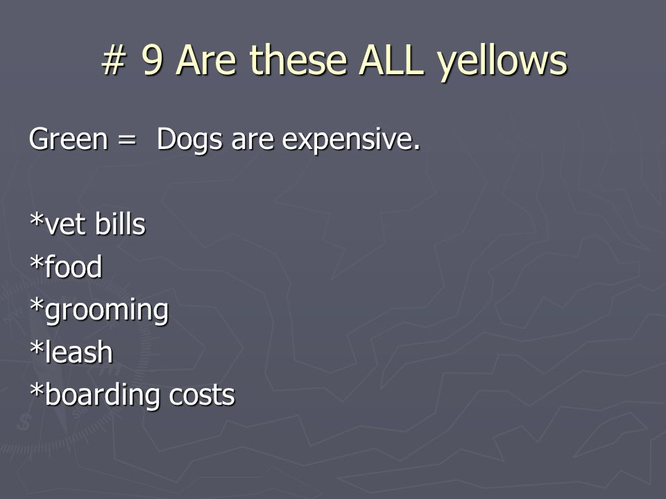 # 9 Are these ALL yellows Green = Dogs are expensive.