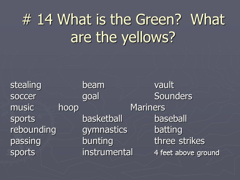 # 14 What is the Green? What are the yellows? stealingbeamvault soccergoalSounders musichoopMariners sportsbasketballbaseball reboundinggymnasticsbatt